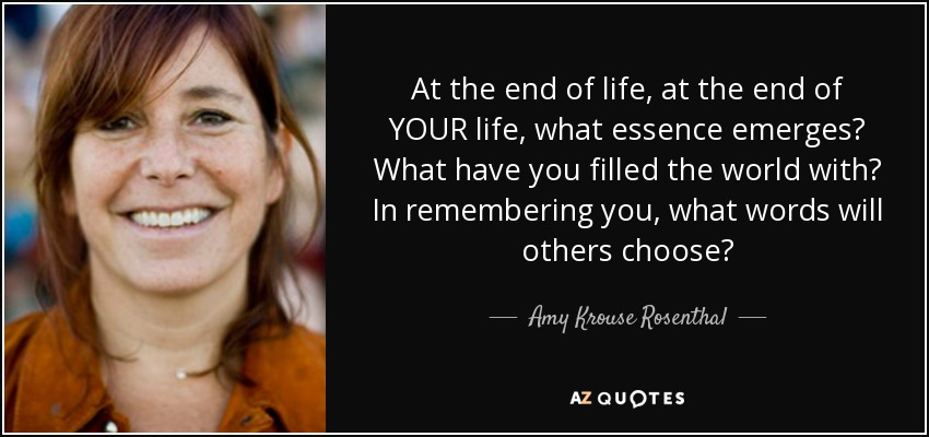 quote-at-the-end-of-life-at-the-end-of-your-life-what-essence-emerges-what-have-you-filled-amy-krouse-rosenthal-89-52-35